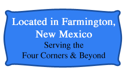 Located in Farmington, New Mexico - Serving the Four Corners and Beyond
